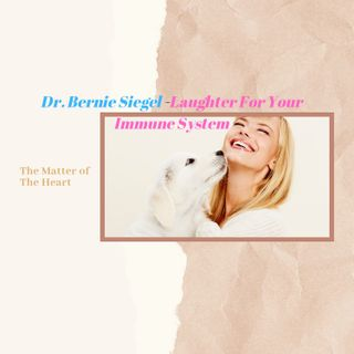 The Matter of the Heart - Dr. Bernie Siegel -Laughter For Your Immune System