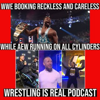 WWE Booking Reckless and Careless While AEW Running On All Cylinders (Ep.640)