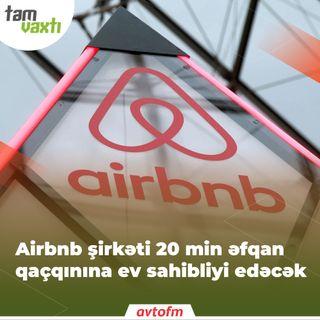 Airbnb şirkəti 20 min əfqan qaçqınına ev sahibliyi edəcək | Tam vaxtı #141