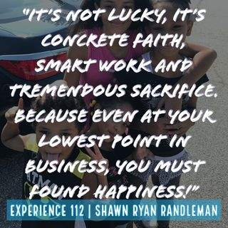 "E13 - ""It's not lucky, it's concrete faith, smart work and tremendous sacrifice."" From Experience By Shawn Ryan Randleman"