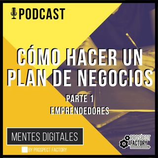 Cómo Hacer un Plan de Negocios para Emprendedores - Parte 1 | Prospect Factory