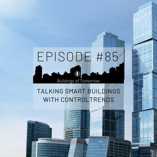 #85 Talking Smart Buildings with ControlTrends