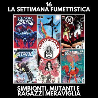 16 - La Settimana Fumettistica - Simbionti, Mutanti e Ragazzi Meraviglia
