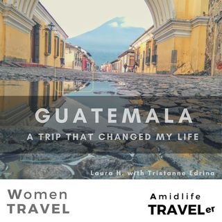 My First Trip to Guatemala with Tristanne Edrina, Women Travel Podcast
