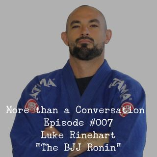 #007 Luke Rinehart, World-Class Martial Arts Instructor, Life Coach