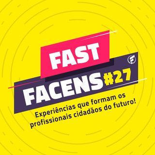 FAST Facens #27 Experiências que formam os profissionais cidadãos do futuro!