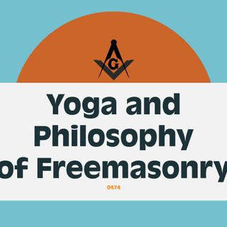 Whence Came You - 0474 - Yoga and Philosophy of Freemasonry