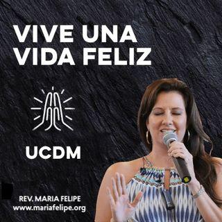 [CHARLA] Vive Una Vida Feliz - UCDM - Maria Felipe