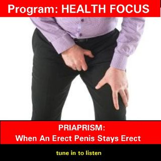 HEALTH FOCUS - PRIAPISM: When A Penis Stays Erect!