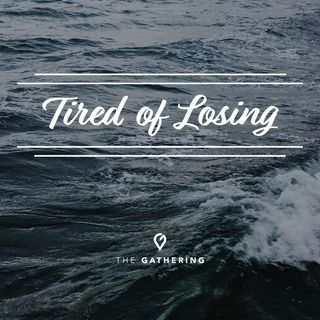 Tired of Losing