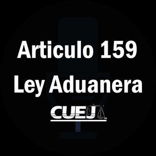 Articulo 159 Ley Aduanera México