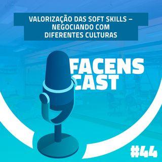Facens Cast #44 Valorização das Soft Skills – negociando com diferentes culturas