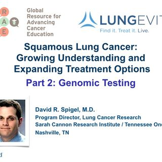 Squamous Lung Cancer, Part 2: Genomic Testing (audio)