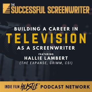 Ep70 - Building a Career in Television as a Screenwriter with Hallie Lambert