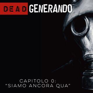 DEAD Generando - Capitolo 0: Siamo ancora qua