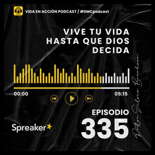EP. 335 | Vive tu vida hasta que Dios decida | #DMCpodcast