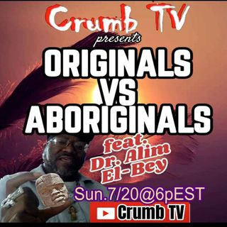 Originals Vs Aboriginals - Crumb TV Audio with @DrAlimElBey and @Crumb_Snatcher_ from #CrumbTV