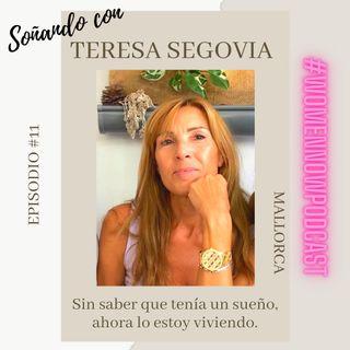 Ep. #11 Teresa Segovia Morante - Me encontré viviendo mi sueño casi sin darme cuenta