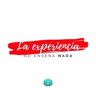 La EXPERIENCIA no te enseña NADA