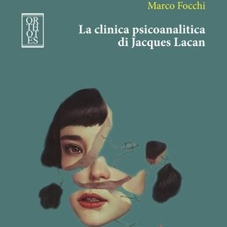 """Marco Focchi """"La clinica psicoanalitica di Jacques Lacan"""""""