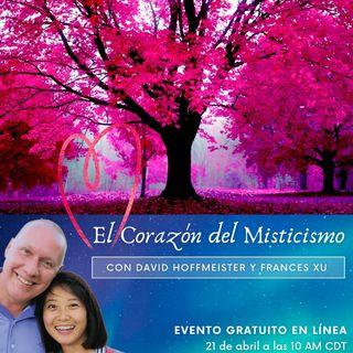 """""""El corazón de misticismo""""  con David Hoffmeister y Frances Xu"""