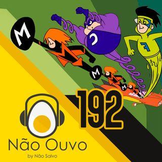Não Ouvo #192 - Super humanos (ft. Didi Braguinha e Daniel Bayer)