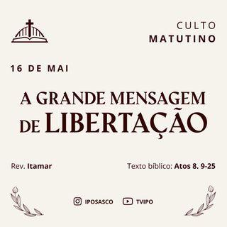 A Grande Mensagem de Libertação (Atos 8.9-25) - Rev Itamar