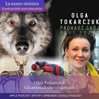 Olga Tokarczuk. Gli animali che ci abitano