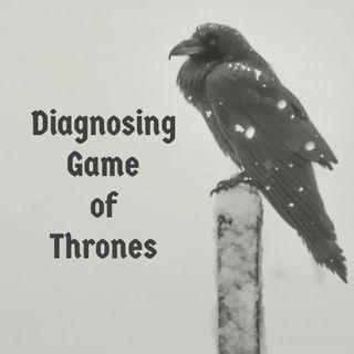Diagnosing Game of Thrones