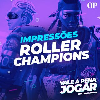 #26 - Impressões da alpha de Roller Champions