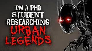 """I'm a PhD Student Researching Urban Legends"" Creepypasta"