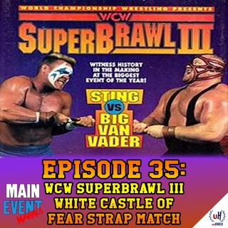 Episode 35: WCW SuperBrawl III (White Castle of Fear Strap Match)