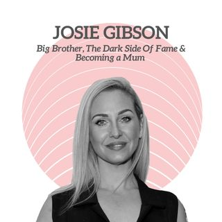 Josie Gibson - Big Brother, The Dark Side Of Fame & Becoming a Mum