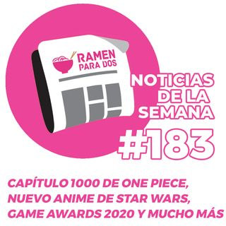 183. Capítulo 1.000 de One Piece, anime Star Wars, Game Awards 2020 y mucho más