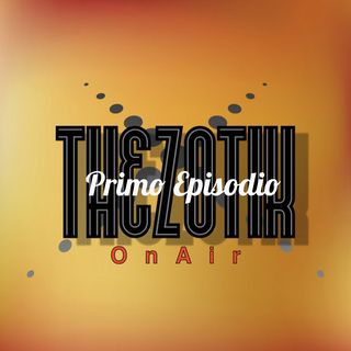 The Zotik On Air - Primo Episodio