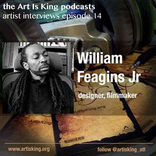 Art Is King podcast 014  Will Feagins Jr