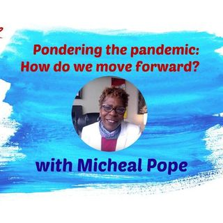 S9:E9 - Pondering the pandemic: How do we move forward? || MICHEAL POPE