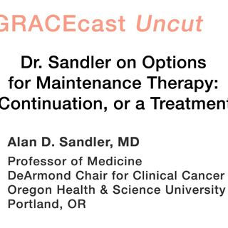 Dr. Sandler on Options for Maintenance Therapy: Switch, Continuation, or a Treatment Break?