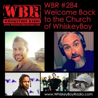 WBR #284 - Welcome Back to The Church of WhiskeyBoy!