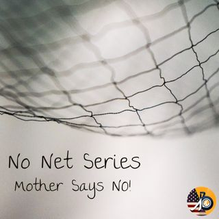 No Net Series: Mother Says NO!