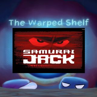 The Warped Shelf: Samurai Jack