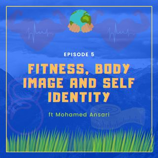 Fitness, Body Image and Self Identity ft. Mohamed Ansari