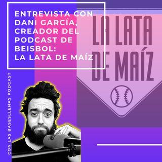 Entrevista con Dani García, creador del podcast de beisbol: La Lata de Maíz