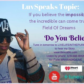 Do You Believe?  LuvSpeaks with MLuv on Live Life In The Purple on IBNX Radio