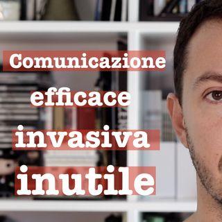 Comunicazione efficace, invasiva, inutile - #31