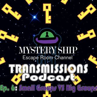 Ep6 Small Groups Vs Big Groups in Escape Rooms - Mystery Ship Transmissions Podcast
