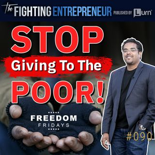 Why Giving To The Poor Is The Worst Thing You Can Do...(Freedom Friday)