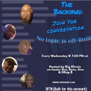 The Backyard Hosted by Big Illiinois with Dre, Anu, Kym & HRap
