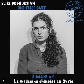 U-MAN! #4 - La Médecine chinoise en Syrie, avec Elise Boghossian, fondatrice de l'ONG EliseCare