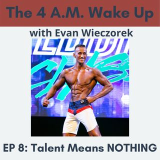 Ep 8: Talent Means NOTHING